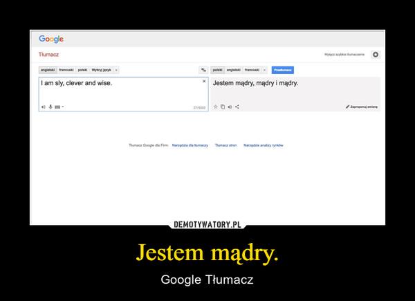 Jestem mądry. – Google Tłumacz