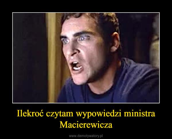 Ilekroć czytam wypowiedzi ministra Macierewicza –