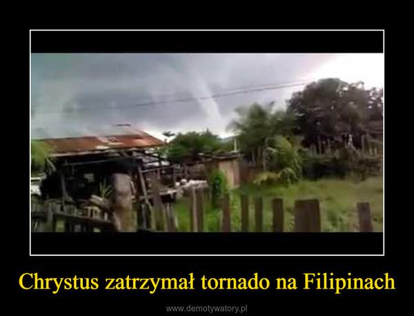 Chrystus zatrzymał tornado na Filipinach –