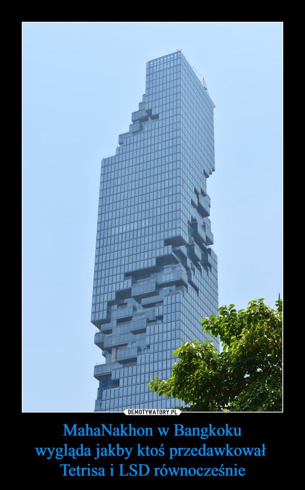 MahaNakhon w Bangkokuwygląda jakby ktoś przedawkował Tetrisa i LSD równocześnie –