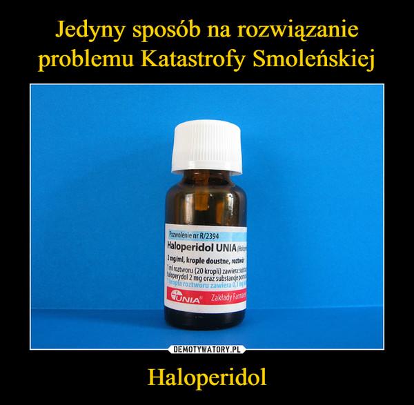 Haloperidol –