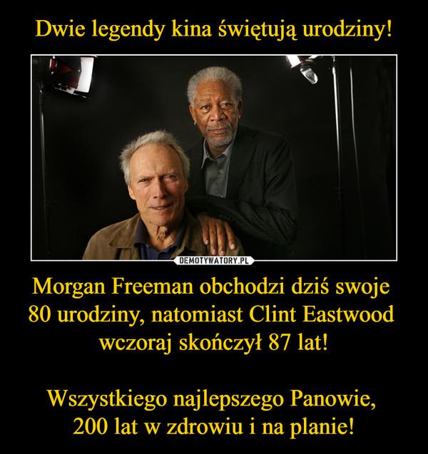 Morgan Freeman obchodzi dziś swoje 80 urodziny, natomiast Clint Eastwood wczoraj skończył 87 lat!Wszystkiego najlepszego Panowie, 200 lat w zdrowiu i na planie! –