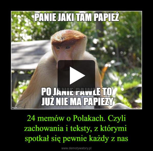 24 memów o Polakach. Czyli zachowania i teksty, z którymi spotkał się pewnie każdy z nas –