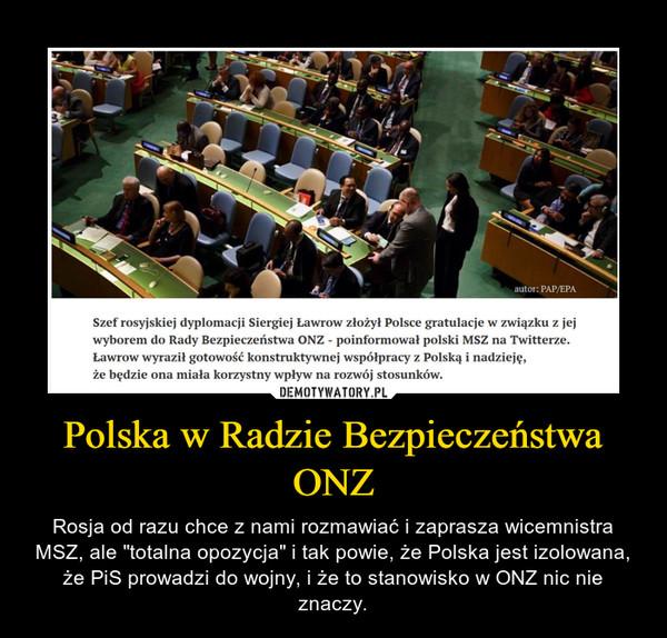 """Polska w Radzie Bezpieczeństwa ONZ – Rosja od razu chce z nami rozmawiać i zaprasza wicemnistra MSZ, ale """"totalna opozycja"""" i tak powie, że Polska jest izolowana, że PiS prowadzi do wojny, i że to stanowisko w ONZ nic nie znaczy."""