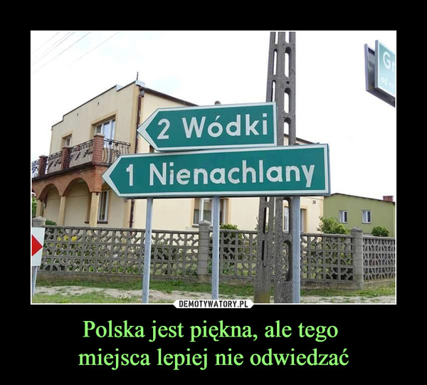 Polska jest piękna, ale tego miejsca lepiej nie odwiedzać –