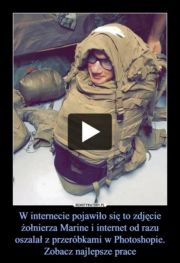 W internecie pojawiło się to zdjęcie żołnierza Marine i internet od razu oszalał z przeróbkami w Photoshopie. Zobacz najlepsze prace –