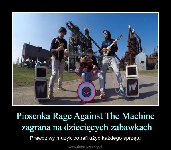 Piosenka Rage Against The Machine zagrana na dziecięcych zabawkach – Prawdziwy muzyk potrafi użyć każdego sprzętu