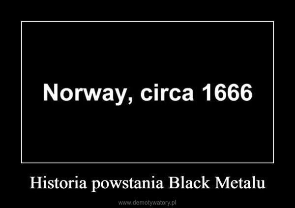 Historia powstania Black Metalu –