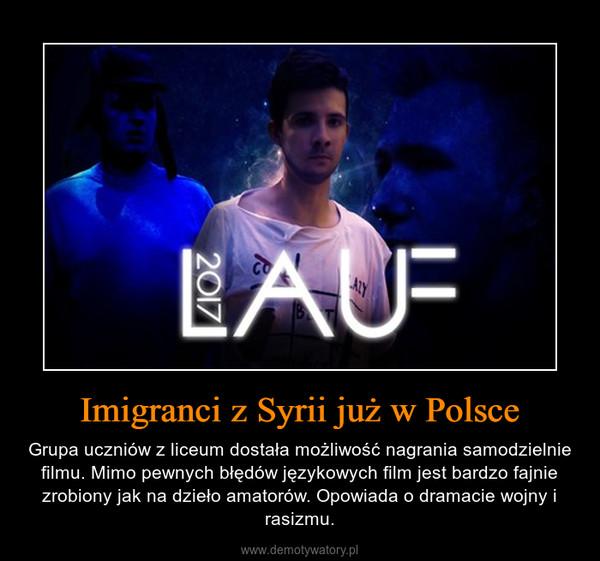Imigranci z Syrii już w Polsce – Grupa uczniów z liceum dostała możliwość nagrania samodzielnie filmu. Mimo pewnych błędów językowych film jest bardzo fajnie zrobiony jak na dzieło amatorów. Opowiada o dramacie wojny i rasizmu.