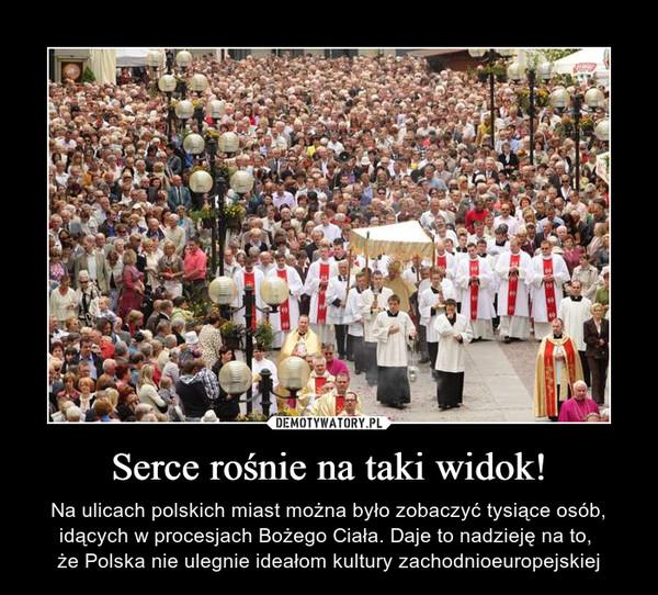 Serce rośnie na taki widok! – Na ulicach polskich miast można było zobaczyć tysiące osób, idących w procesjach Bożego Ciała. Daje to nadzieję na to, że Polska nie ulegnie ideałom kultury zachodnioeuropejskiej