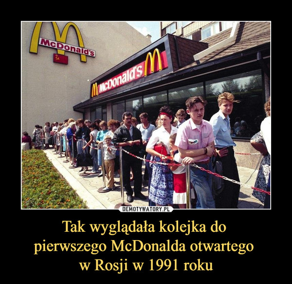 Tak wyglądała kolejka do pierwszego McDonalda otwartego w Rosji w 1991 roku –