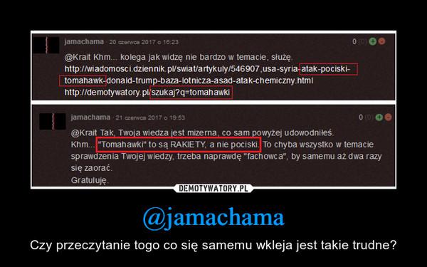 @jamachama – Czy przeczytanie togo co się samemu wkleja jest takie trudne?