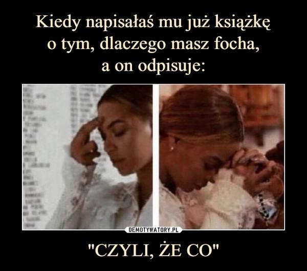 """""""CZYLI, ŻE CO"""" –"""