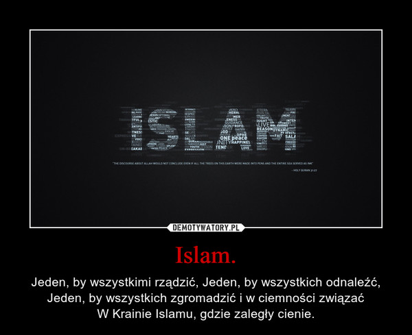 Islam. – Jeden, by wszystkimi rządzić, Jeden, by wszystkich odnaleźć,Jeden, by wszystkich zgromadzić i w ciemności związaćW Krainie Islamu, gdzie zaległy cienie.