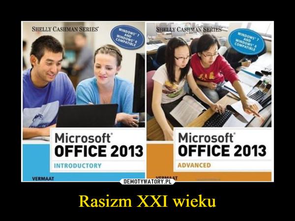 Rasizm XXI wieku –
