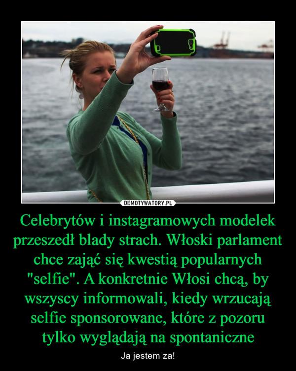 """Celebrytów i instagramowych modelek przeszedł blady strach. Włoski parlament chce zająć się kwestią popularnych """"selfie"""". A konkretnie Włosi chcą, by wszyscy informowali, kiedy wrzucają selfie sponsorowane, które z pozoru tylko wyglądają na spontaniczne – Ja jestem za!"""