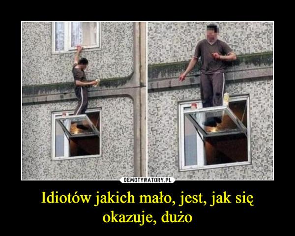 ae0ebce3dbe595 Idiotów jakich mało, jest, jak się okazuje, dużo – Demotywatory.pl