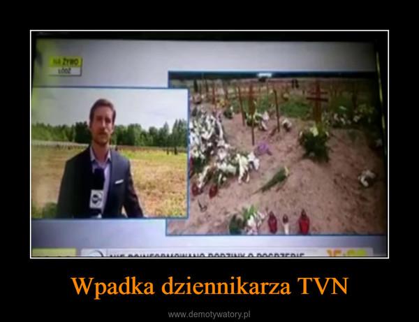 Wpadka dziennikarza TVN –