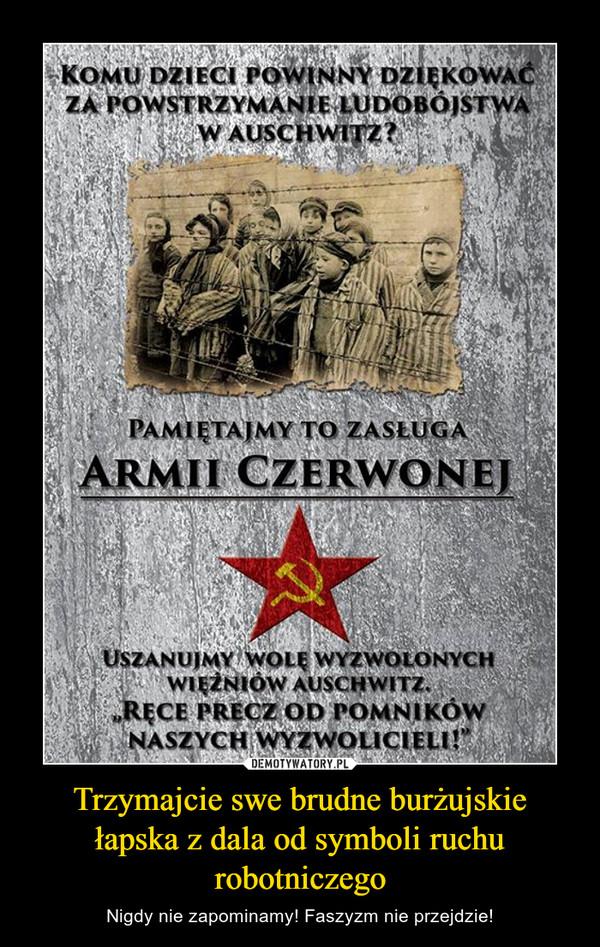 Trzymajcie swe brudne burżujskie łapska z dala od symboli ruchu robotniczego – Nigdy nie zapominamy! Faszyzm nie przejdzie!