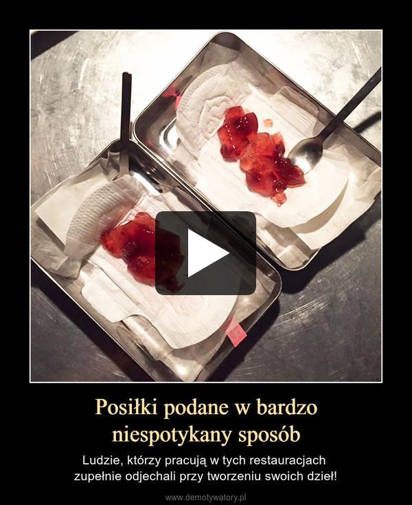 Posiłki podane w bardzoniespotykany sposób – Ludzie, którzy pracują w tych restauracjach zupełnie odjechali przy tworzeniu swoich dzieł!