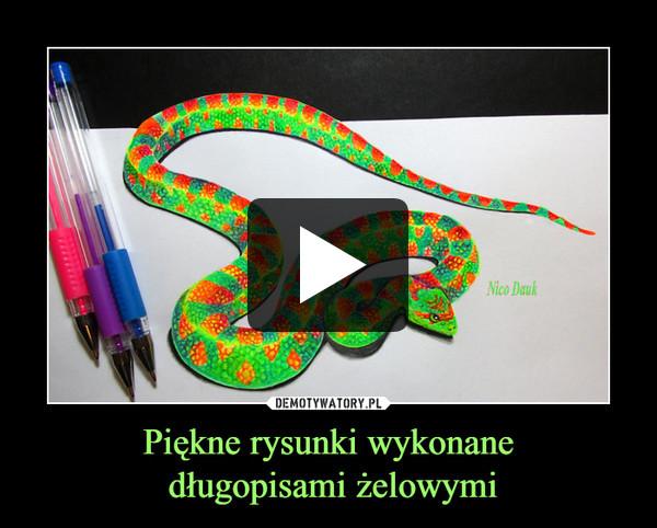 Piękne rysunki wykonane długopisami żelowymi –