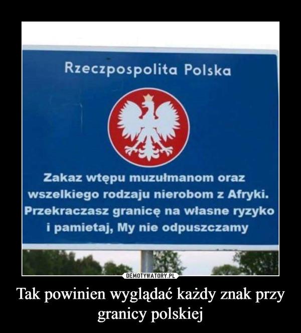 Tak powinien wyglądać każdy znak przy granicy polskiej –