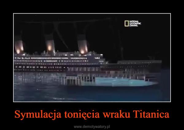 Symulacja tonięcia wraku Titanica –