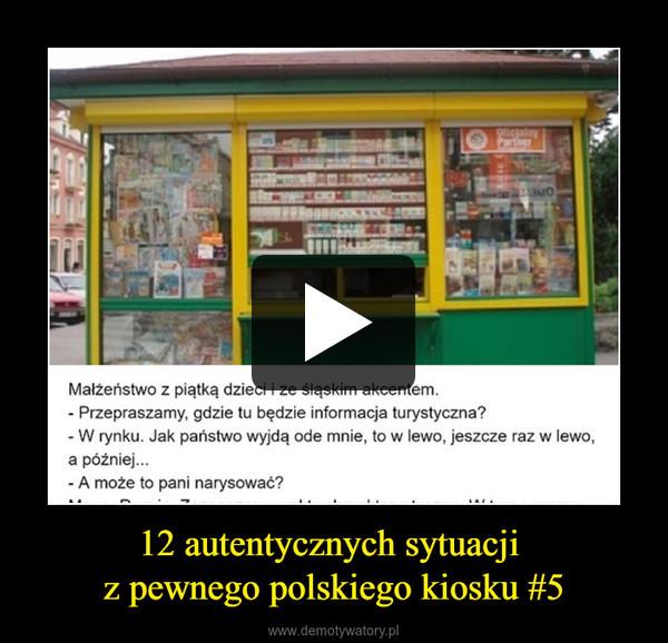 12 autentycznych sytuacji z pewnego polskiego kiosku #5 –
