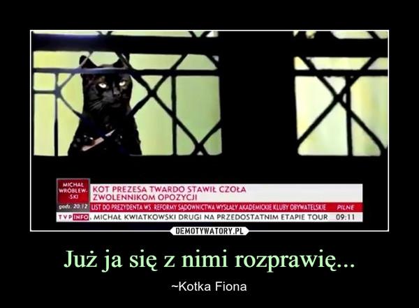 Już ja się z nimi rozprawię... – ~Kotka Fiona