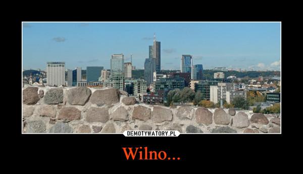 Wilno... –