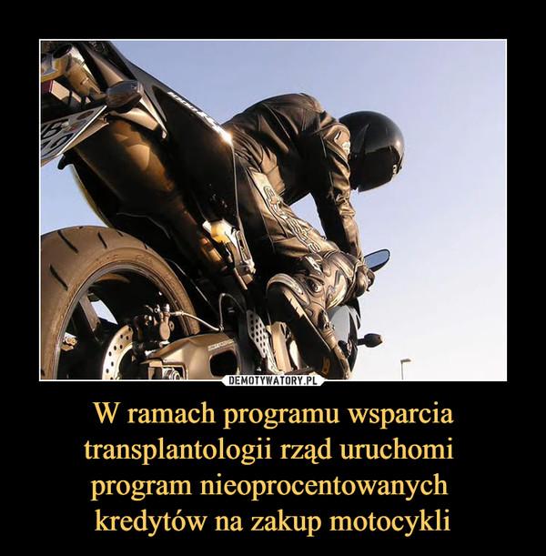 W ramach programu wsparcia transplantologii rząd uruchomi program nieoprocentowanych kredytów na zakup motocykli –