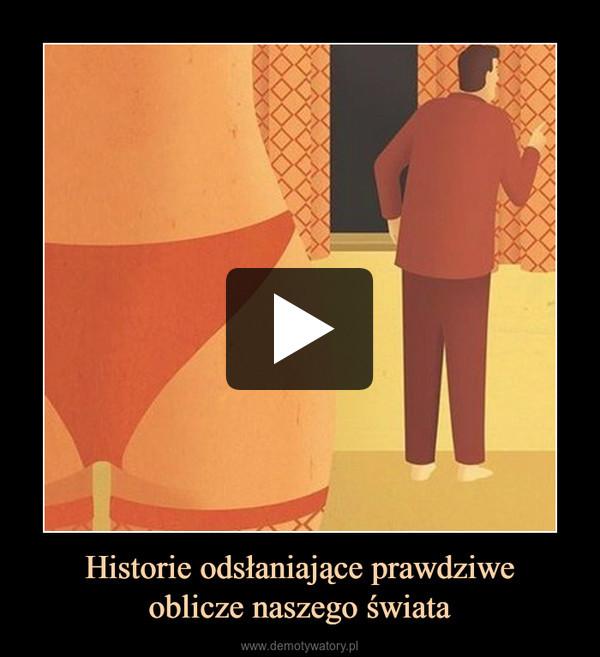Historie odsłaniające prawdziweoblicze naszego świata –