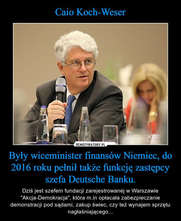 """Były wiceminister finansów Niemiec, do 2016 roku pełnił także funkcję zastępcy szefa Deutsche Banku. – Dziś jest szefem fundacji zarejestrowanej w Warszawie """"Akcja-Demokracja"""", która m.in opłacała zabezpieczanie demonstracji pod sądami, zakup świec, czy też wynajem sprzętu nagłaśniającego..."""