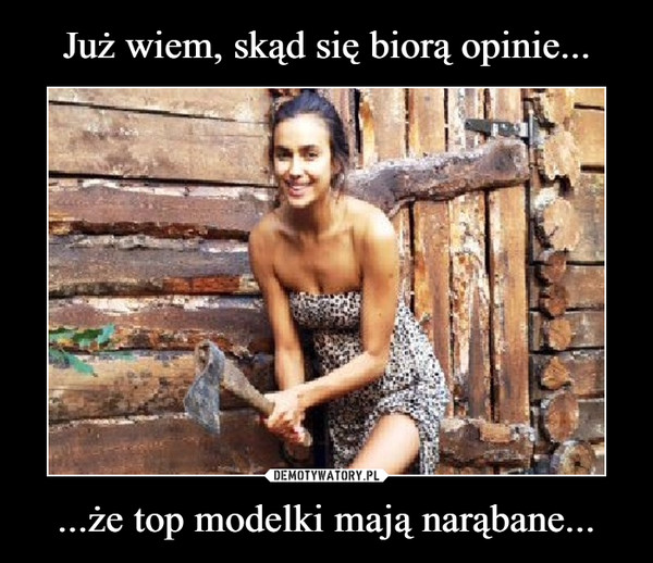 ...że top modelki mają narąbane... –
