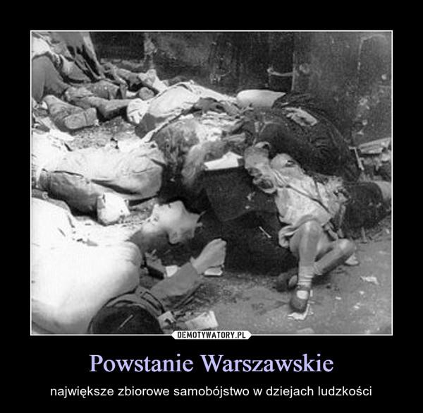 Powstanie Warszawskie – największe zbiorowe samobójstwo w dziejach ludzkości