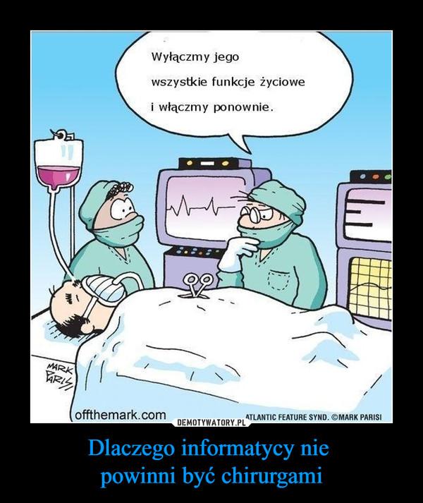 Dlaczego informatycy nie powinni być chirurgami –  Wyłączmy jegowszystkie funkcje życiowei włączmy ponownie.