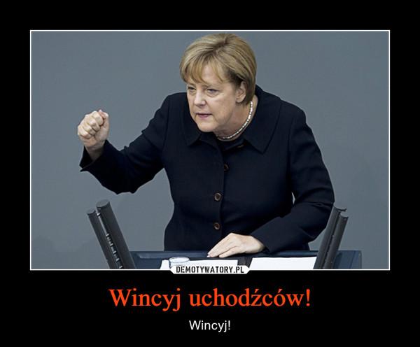 Wincyj uchodźców! – Wincyj!