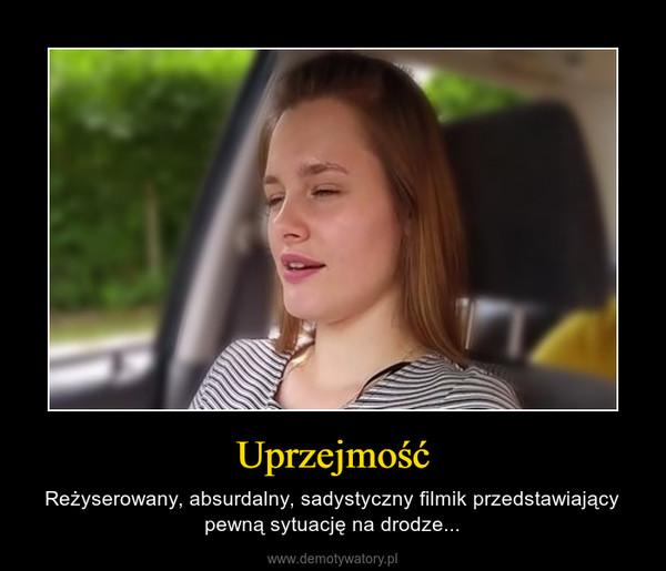 Uprzejmość – Reżyserowany, absurdalny, sadystyczny filmik przedstawiający pewną sytuację na drodze...