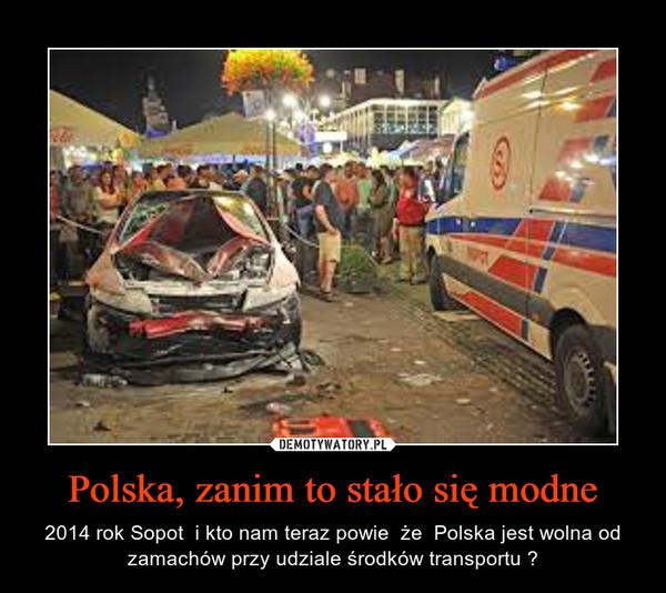 Polska, zanim to stało się modne – 2014 rok Sopot  i kto nam teraz powie  że  Polska jest wolna od zamachów przy udziale środków transportu ?