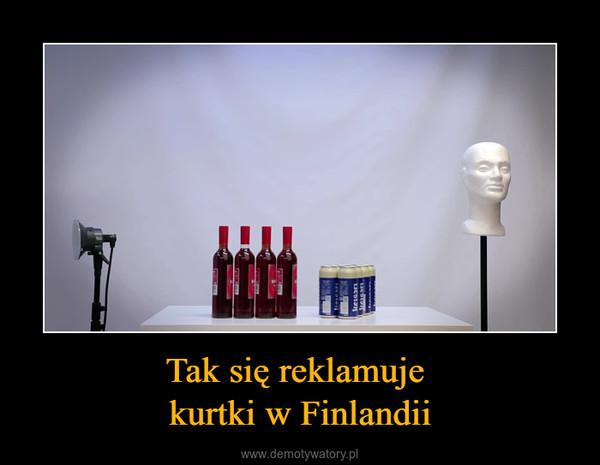 Tak się reklamuje kurtki w Finlandii –