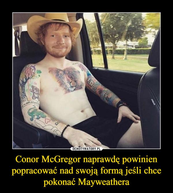 Conor McGregor naprawdę powinien popracować nad swoją formą jeśli chce pokonać Mayweathera –