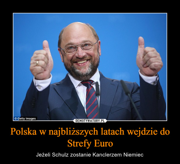 Polska w najbliższych latach wejdzie do Strefy Euro – Jeżeli Schulz zostanie Kanclerzem Niemiec