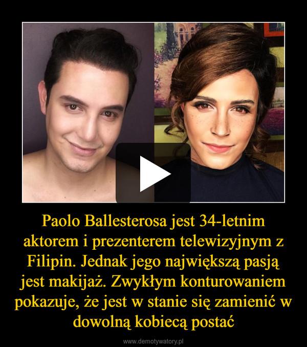Paolo Ballesterosa jest 34-letnim aktorem i prezenterem telewizyjnym z Filipin. Jednak jego największą pasją jest makijaż. Zwykłym konturowaniem pokazuje, że jest w stanie się zamienić w dowolną kobiecą postać –