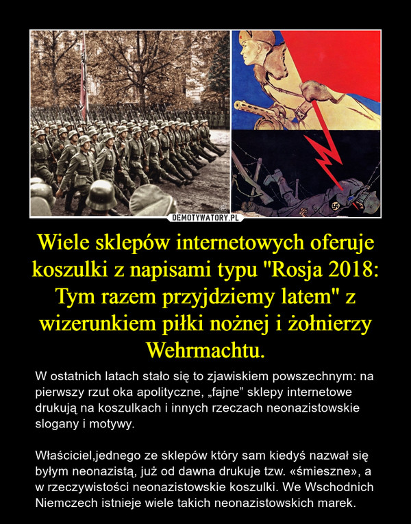 8707dbc5 Wiele sklepów internetowych oferuje koszulki z napisami typu ''Rosja 2018:  Tym razem przyjdziemy latem'' z wizerunkiem piłki nożnej i żołnierzy  Wehrmachtu.