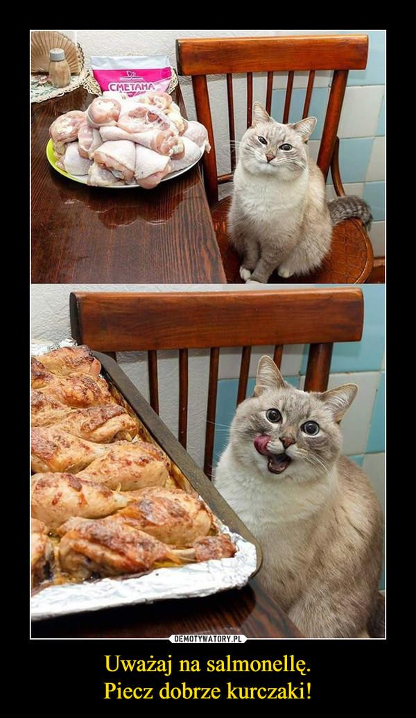 Uważaj na salmonellę.Piecz dobrze kurczaki! –