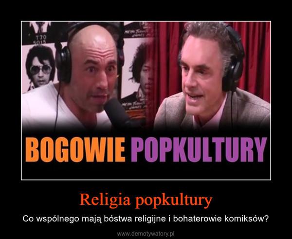 Religia popkultury – Co wspólnego mają bóstwa religijne i bohaterowie komiksów?