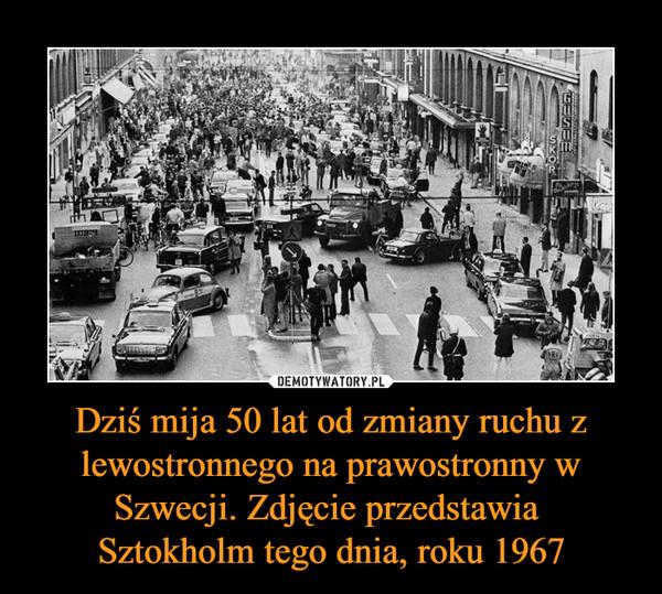 Dziś mija 50 lat od zmiany ruchu z lewostronnego na prawostronny w Szwecji. Zdjęcie przedstawia Sztokholm tego dnia, roku 1967 –