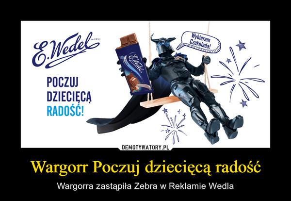 Wargorr Poczuj dziecięcą radość – Wargorra zastąpiła Zebra w Reklamie Wedla