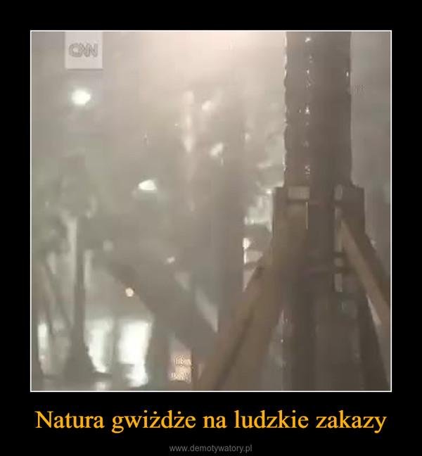 Natura gwiżdże na ludzkie zakazy –