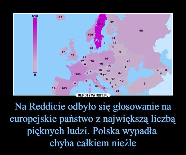 Na Reddicie odbyło się głosowanie na europejskie państwo z największą liczbą pięknych ludzi. Polska wypadła chyba całkiem nieźle –
